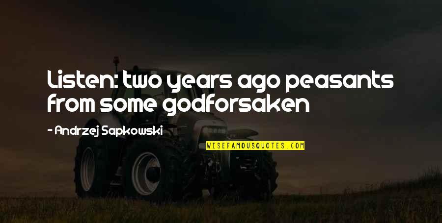 Andrzej Sapkowski Quotes By Andrzej Sapkowski: Listen: two years ago peasants from some godforsaken