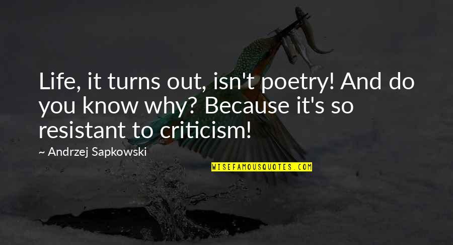 Andrzej Sapkowski Quotes By Andrzej Sapkowski: Life, it turns out, isn't poetry! And do