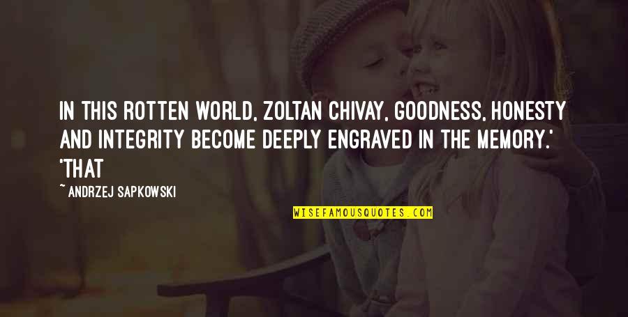 Andrzej Sapkowski Quotes By Andrzej Sapkowski: In this rotten world, Zoltan Chivay, goodness, honesty
