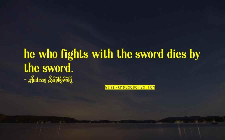 Andrzej Sapkowski Quotes By Andrzej Sapkowski: he who fights with the sword dies by