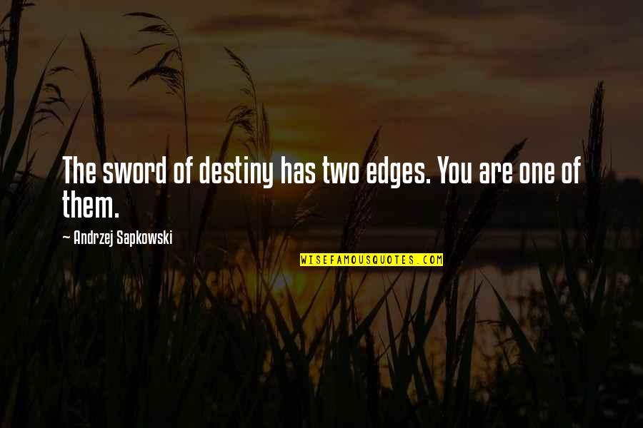 Andrzej Sapkowski Quotes By Andrzej Sapkowski: The sword of destiny has two edges. You