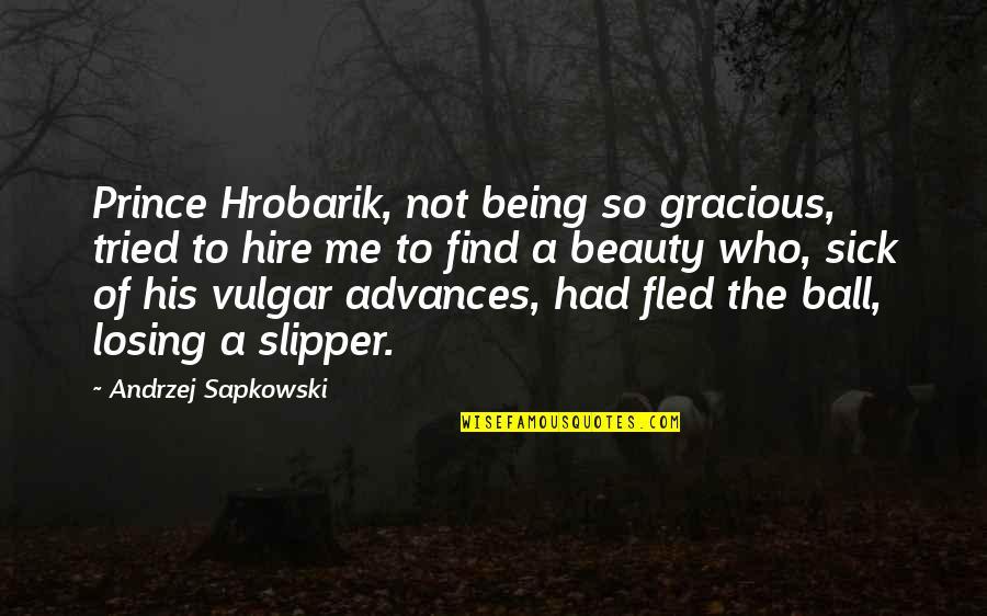 Andrzej Sapkowski Quotes By Andrzej Sapkowski: Prince Hrobarik, not being so gracious, tried to
