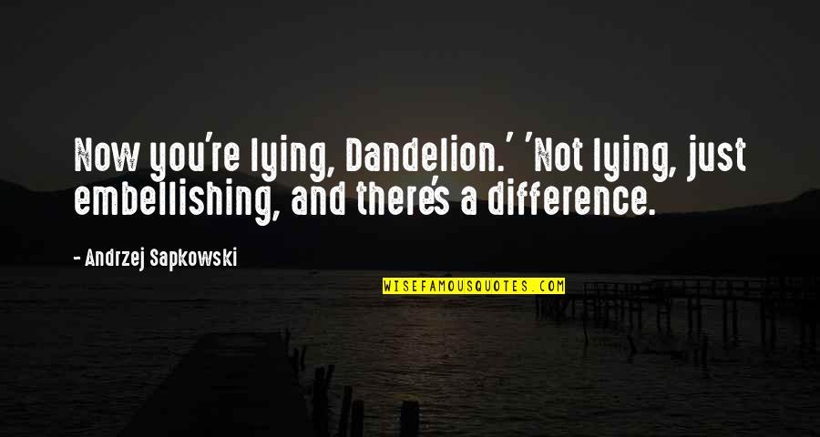 Andrzej Sapkowski Quotes By Andrzej Sapkowski: Now you're lying, Dandelion.' 'Not lying, just embellishing,