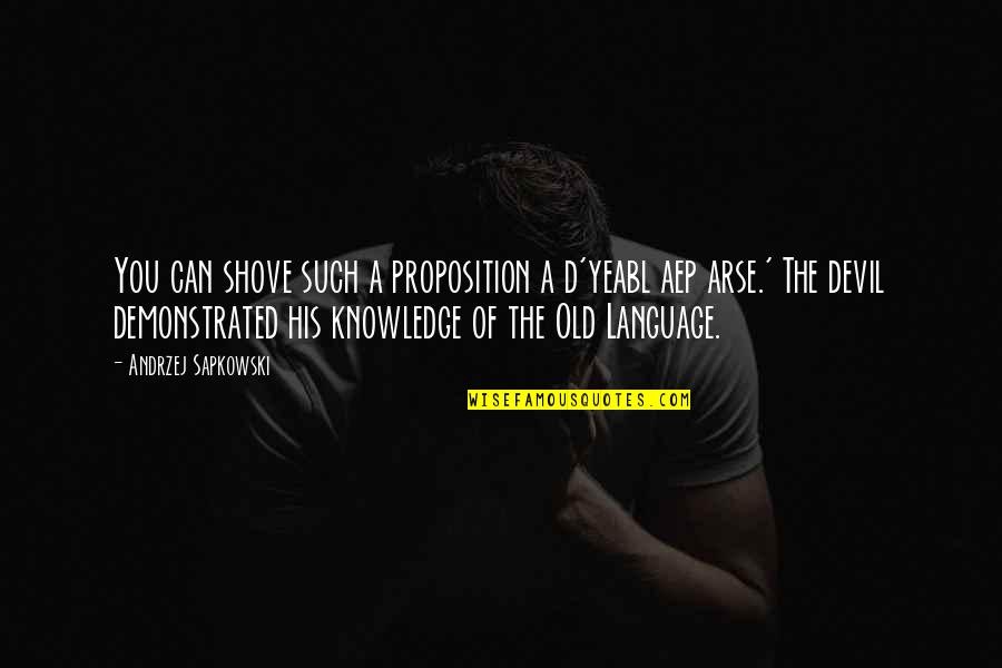 Andrzej Sapkowski Quotes By Andrzej Sapkowski: You can shove such a proposition a d'yeabl
