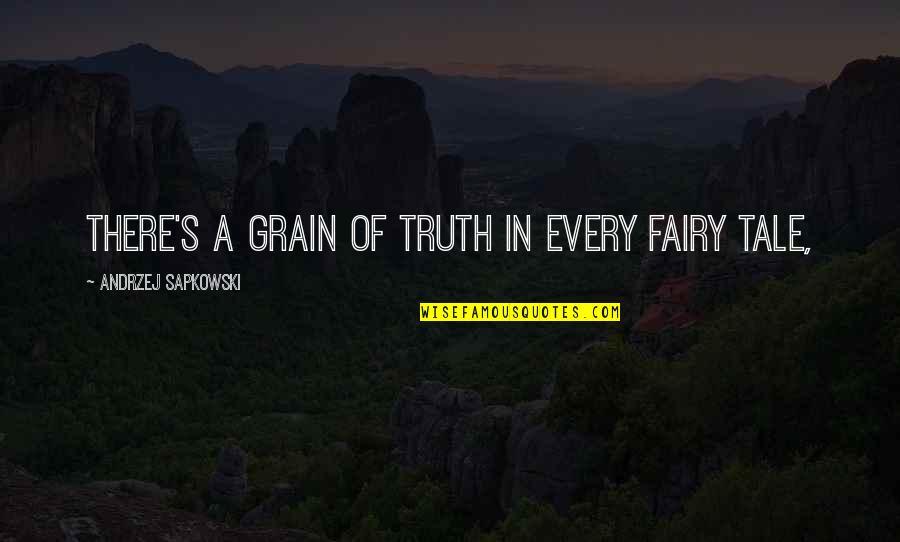 Andrzej Sapkowski Quotes By Andrzej Sapkowski: There's a grain of truth in every fairy