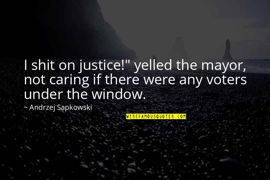 """Andrzej Sapkowski Quotes By Andrzej Sapkowski: I shit on justice!"""" yelled the mayor, not"""