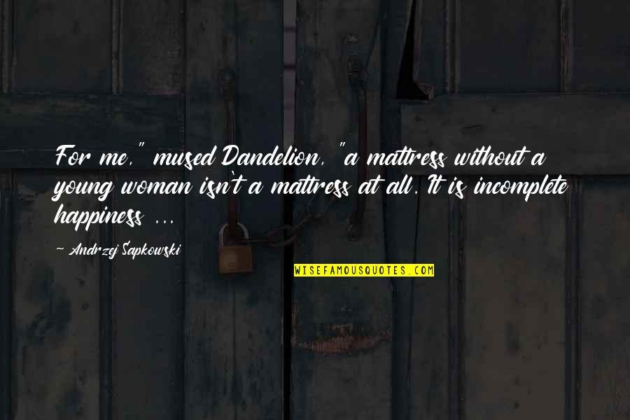 """Andrzej Sapkowski Quotes By Andrzej Sapkowski: For me,"""" mused Dandelion, """"a mattress without a"""