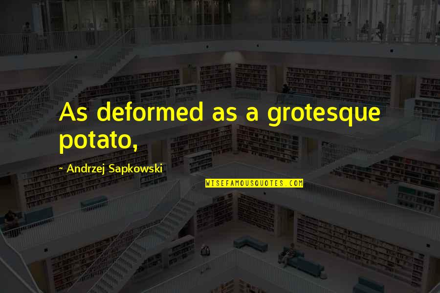 Andrzej Sapkowski Quotes By Andrzej Sapkowski: As deformed as a grotesque potato,