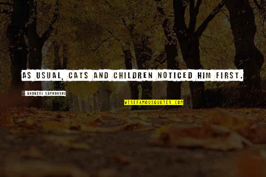 Andrzej Sapkowski Quotes By Andrzej Sapkowski: As usual, cats and children noticed him first.