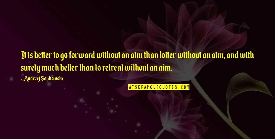 Andrzej Sapkowski Quotes By Andrzej Sapkowski: It is better to go forward without an