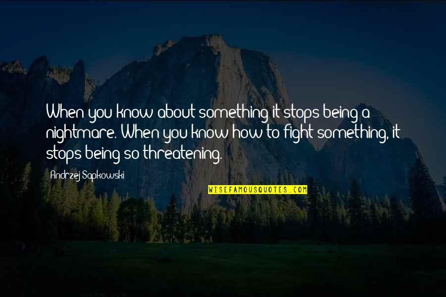 Andrzej Sapkowski Quotes By Andrzej Sapkowski: When you know about something it stops being