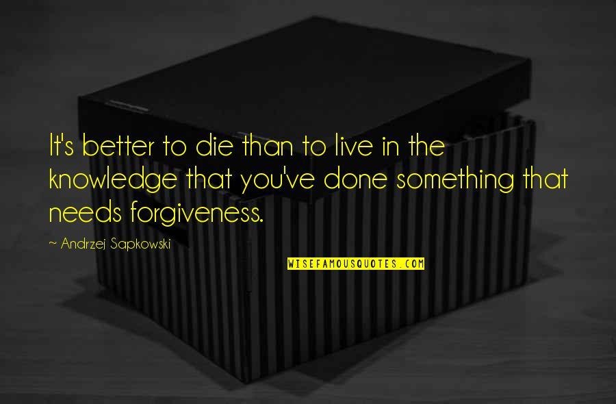 Andrzej Sapkowski Quotes By Andrzej Sapkowski: It's better to die than to live in