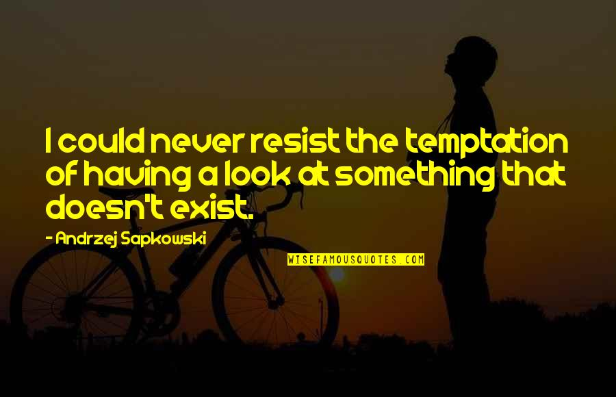 Andrzej Sapkowski Quotes By Andrzej Sapkowski: I could never resist the temptation of having