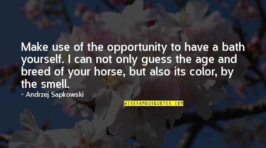 Andrzej Sapkowski Quotes By Andrzej Sapkowski: Make use of the opportunity to have a