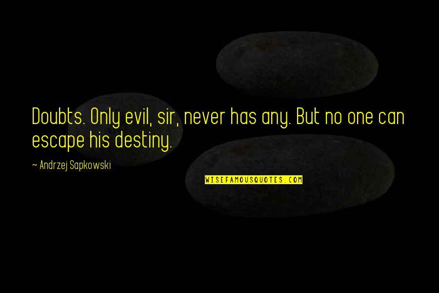 Andrzej Sapkowski Quotes By Andrzej Sapkowski: Doubts. Only evil, sir, never has any. But