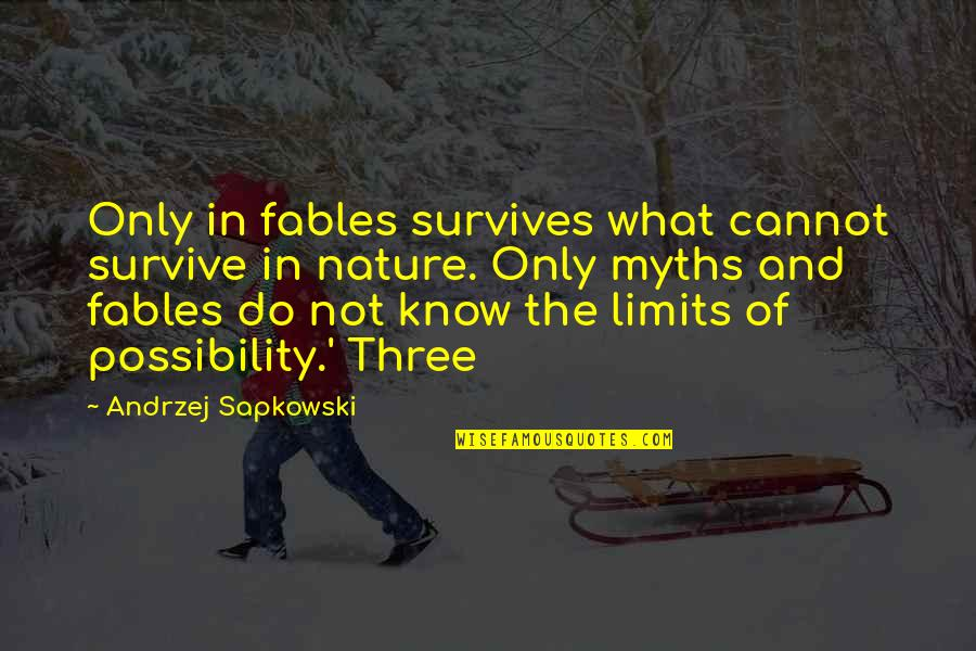 Andrzej Sapkowski Quotes By Andrzej Sapkowski: Only in fables survives what cannot survive in