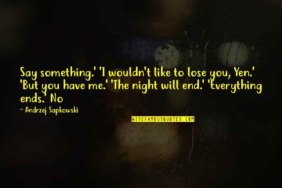 Andrzej Sapkowski Quotes By Andrzej Sapkowski: Say something.' 'I wouldn't like to lose you,