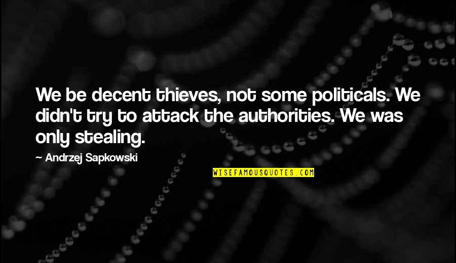 Andrzej Sapkowski Quotes By Andrzej Sapkowski: We be decent thieves, not some politicals. We