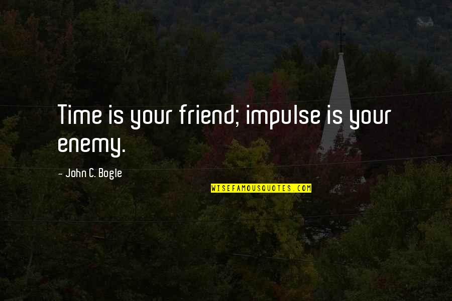 Andsets Quotes By John C. Bogle: Time is your friend; impulse is your enemy.