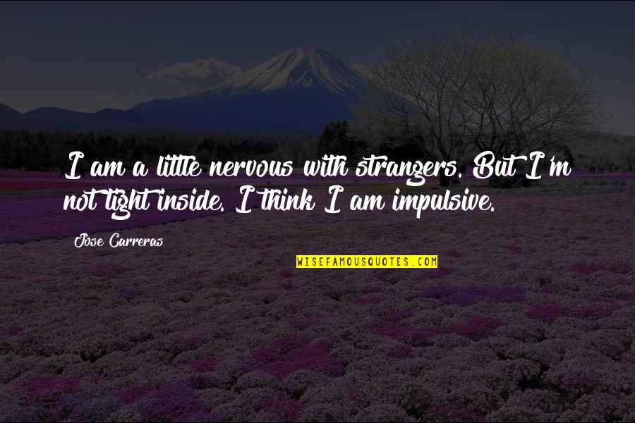 Andsets Quotes By Jose Carreras: I am a little nervous with strangers. But