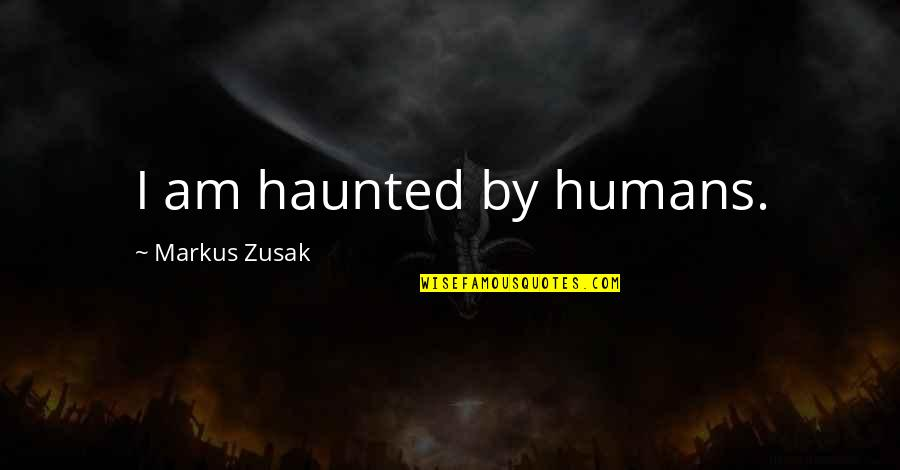 Andsets Quotes By Markus Zusak: I am haunted by humans.