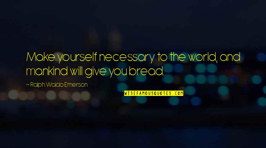 Andsets Quotes By Ralph Waldo Emerson: Make yourself necessary to the world, and mankind