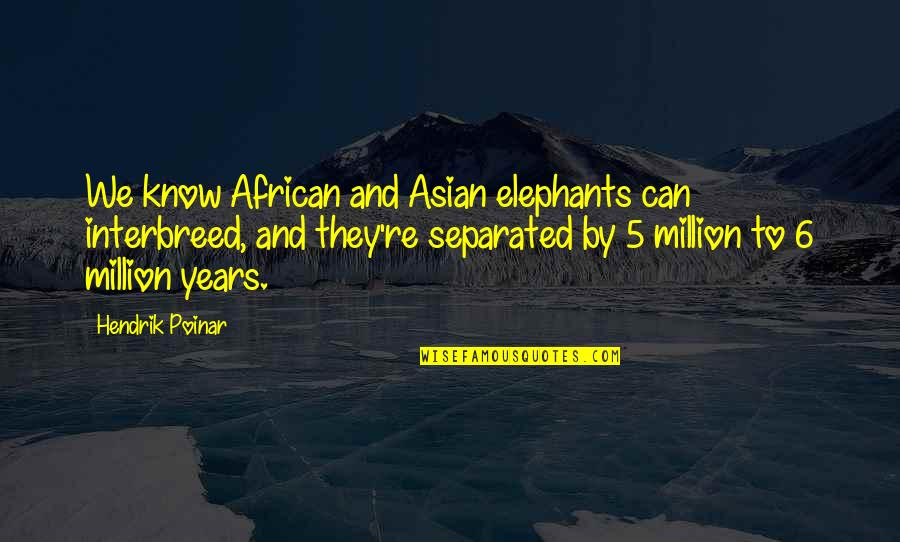 Andtwilight Quotes By Hendrik Poinar: We know African and Asian elephants can interbreed,