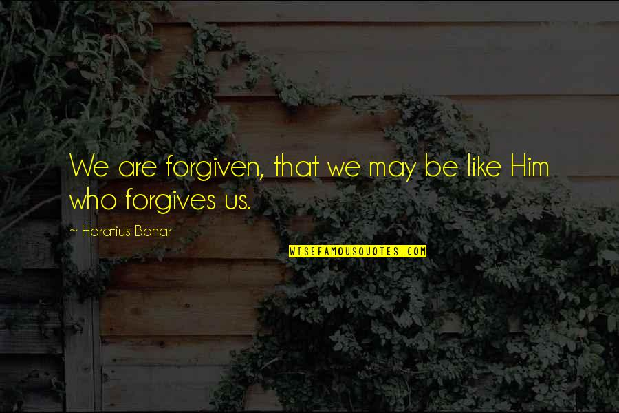 Andtwilight Quotes By Horatius Bonar: We are forgiven, that we may be like