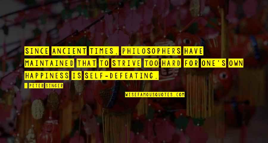 Andtwilight Quotes By Peter Singer: Since ancient times, philosophers have maintained that to