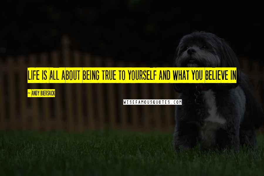 Andy Biersack quotes: Life is all about being true to yourself and what you believe in