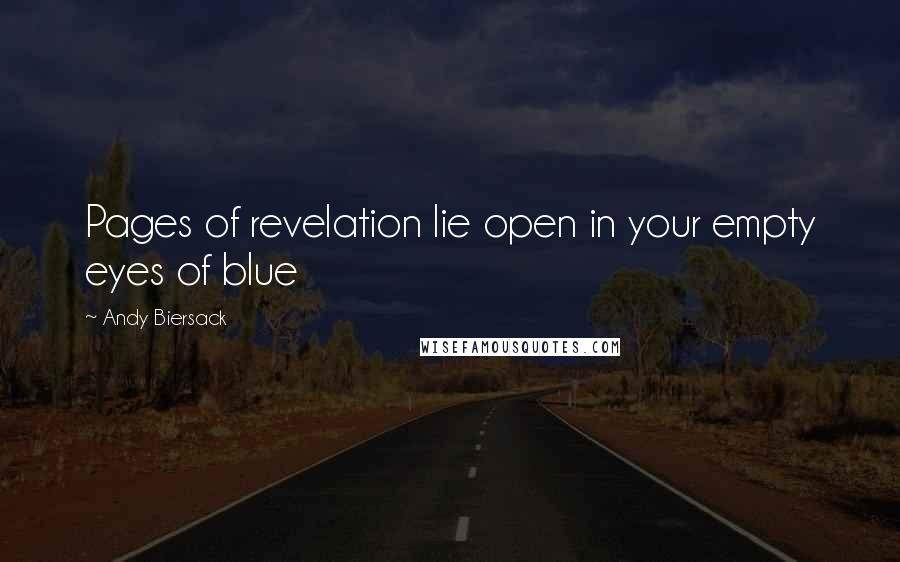 Andy Biersack quotes: Pages of revelation lie open in your empty eyes of blue