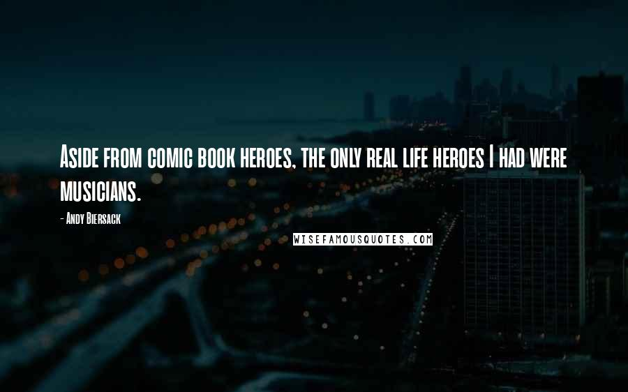 Andy Biersack quotes: Aside from comic book heroes, the only real life heroes I had were musicians.