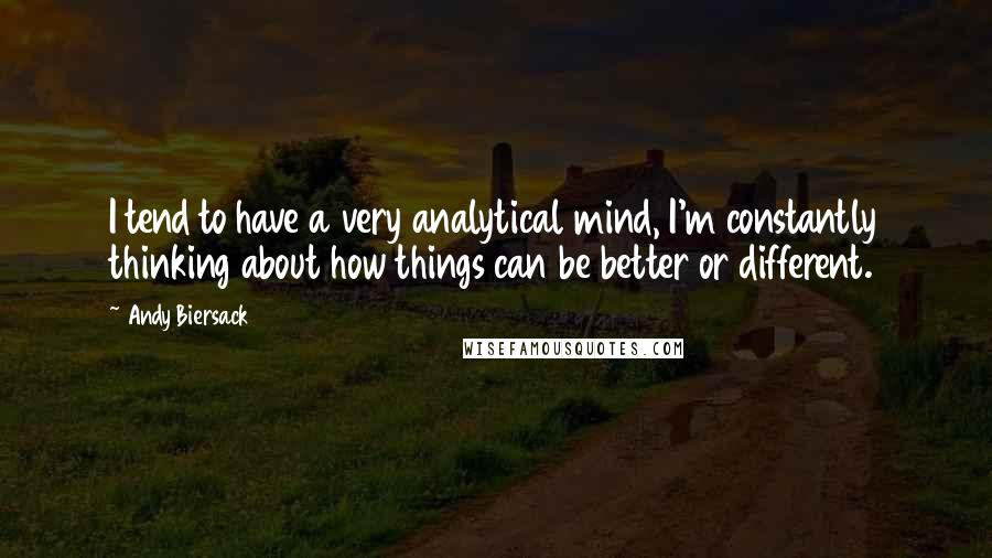 Andy Biersack quotes: I tend to have a very analytical mind, I'm constantly thinking about how things can be better or different.