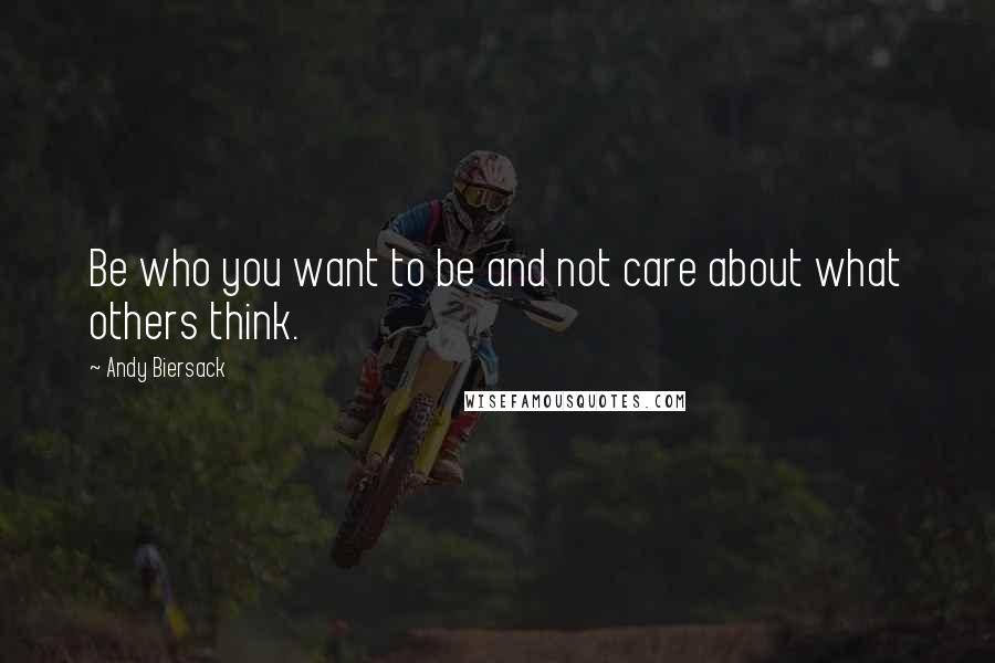 Andy Biersack quotes: Be who you want to be and not care about what others think.