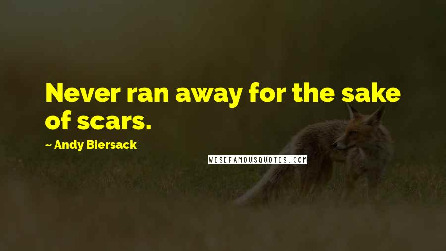 Andy Biersack quotes: Never ran away for the sake of scars.