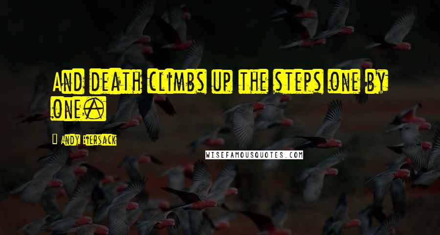 Andy Biersack quotes: And death climbs up the steps one by one.