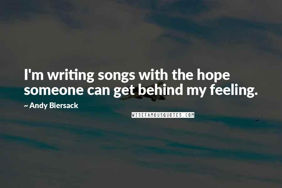 Andy Biersack quotes: I'm writing songs with the hope someone can get behind my feeling.