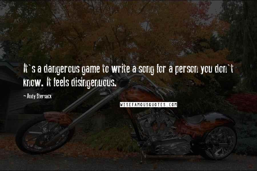 Andy Biersack quotes: It's a dangerous game to write a song for a person you don't know. It feels disingenuous.