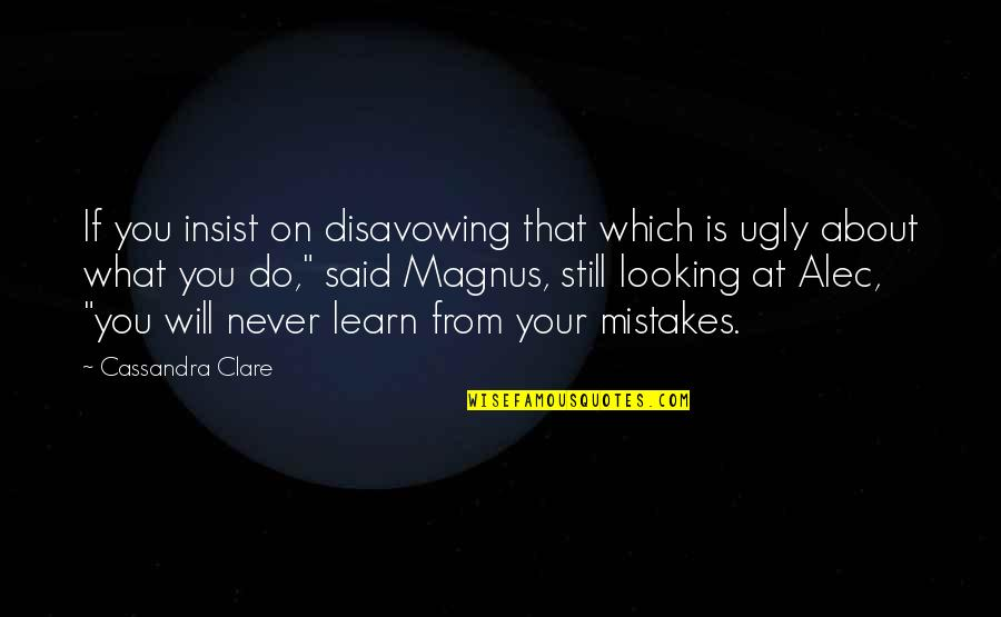 Andy Biersack Sandpaper Quotes By Cassandra Clare: If you insist on disavowing that which is