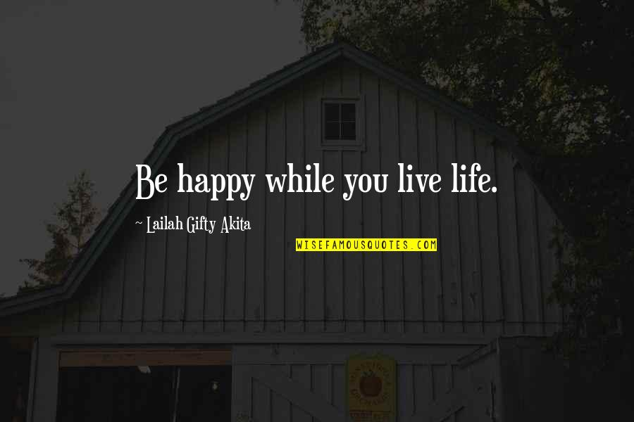 Andy Cope Quotes By Lailah Gifty Akita: Be happy while you live life.