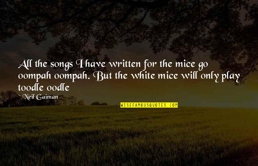 Andy Cope Quotes By Neil Gaiman: All the songs I have written for the