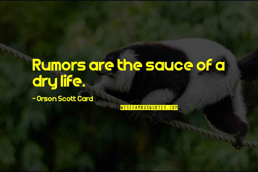 Andy Cope Quotes By Orson Scott Card: Rumors are the sauce of a dry life.