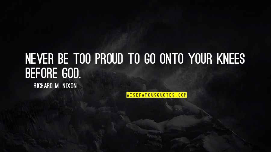 Andy Cope Quotes By Richard M. Nixon: Never be too proud to go onto your
