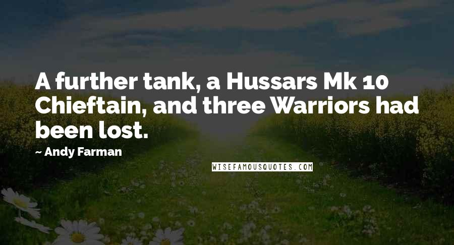 Andy Farman quotes: A further tank, a Hussars Mk 10 Chieftain, and three Warriors had been lost.