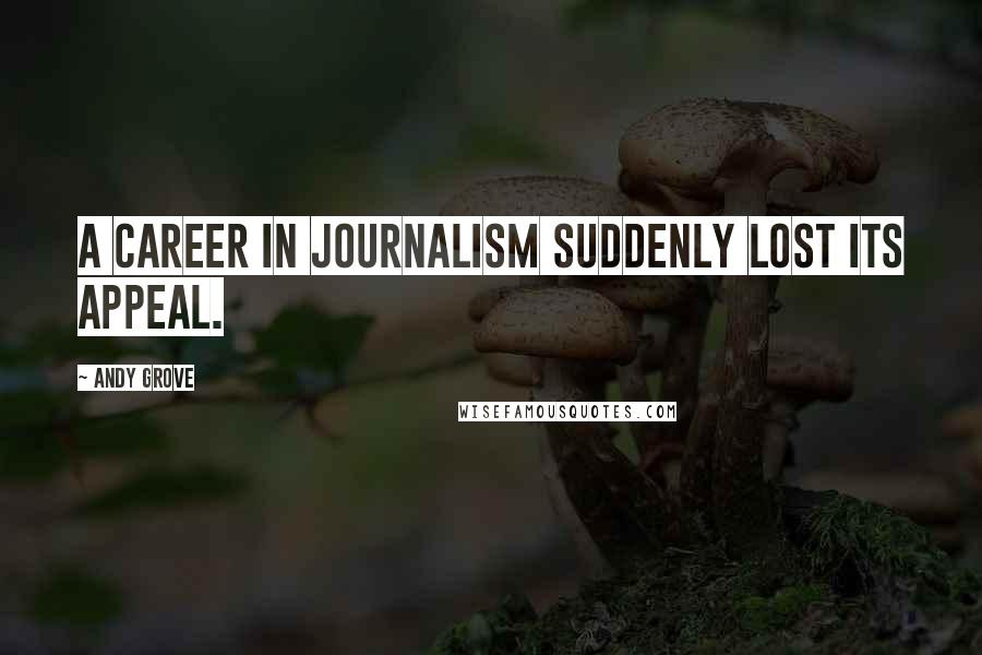 Andy Grove quotes: A career in journalism suddenly lost its appeal.