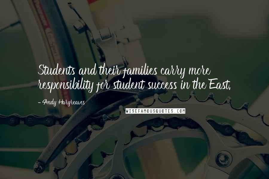 Andy Hargreaves quotes: Students and their families carry more responsibility for student success in the East.