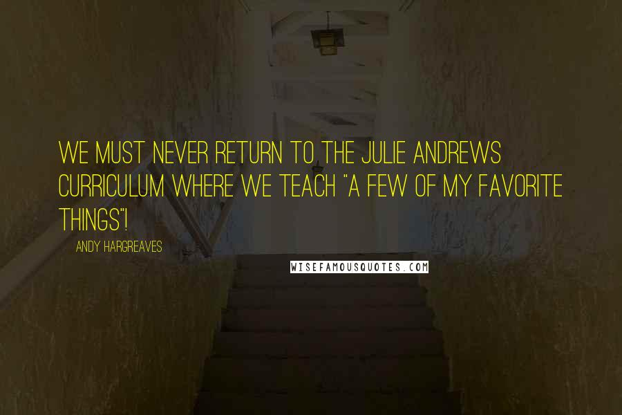"Andy Hargreaves quotes: We must never return to the Julie Andrews curriculum where we teach ""a few of my favorite things""!"