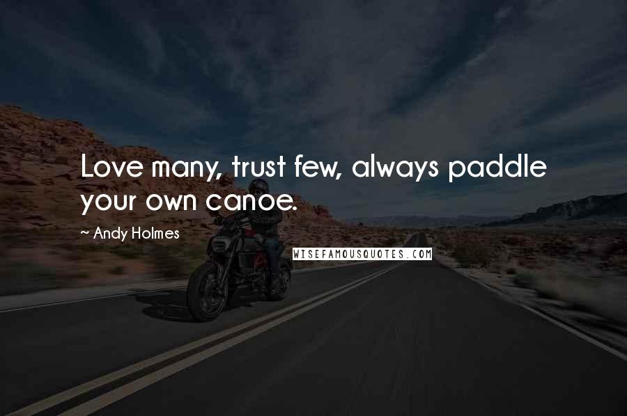 Andy Holmes quotes: Love many, trust few, always paddle your own canoe.