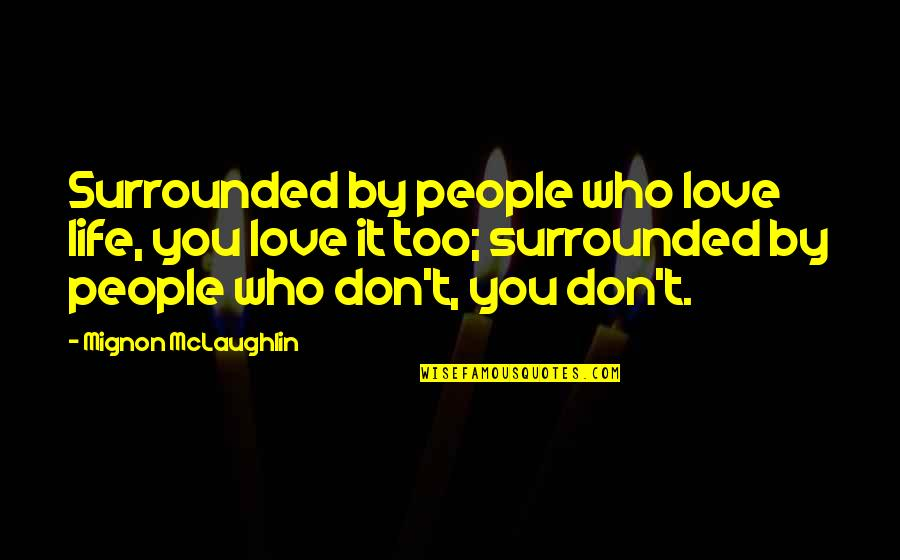 Andy Landers Quotes By Mignon McLaughlin: Surrounded by people who love life, you love