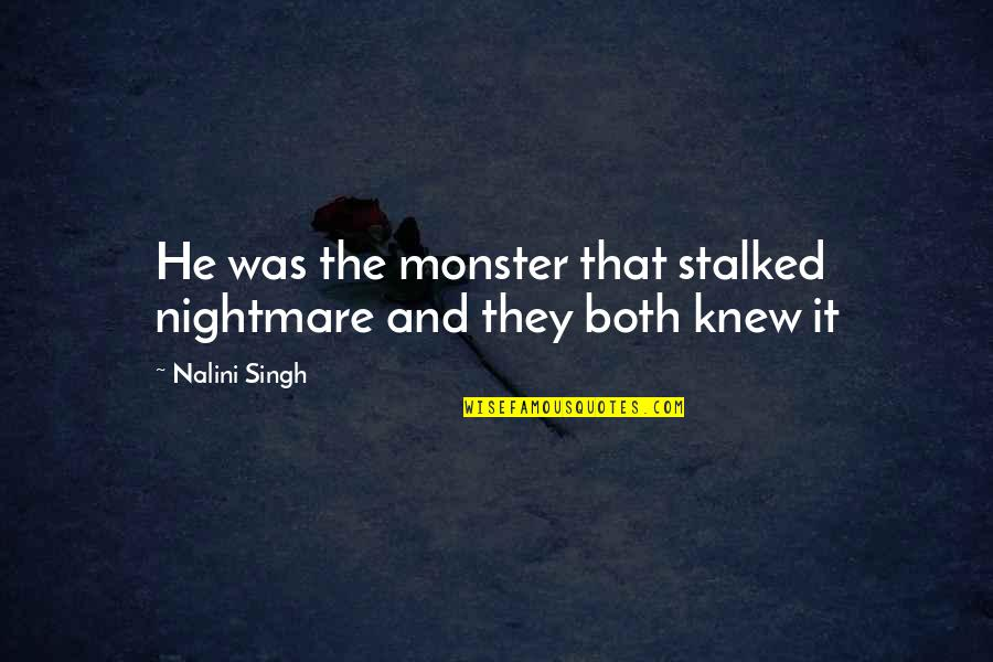 Andy Landers Quotes By Nalini Singh: He was the monster that stalked nightmare and